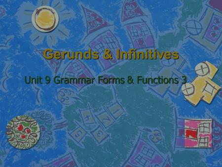Gerunds & Infinitives Unit 9 Grammar Forms & Functions 3.