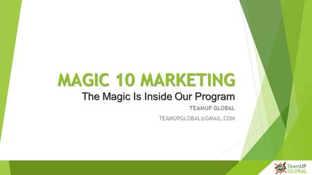 CanMarketing Inc CanMarketing TeamUP GLOBAL MAGIC 10 MARKETING The Magic Is Inside Our Program TEAMUP GLOBAL