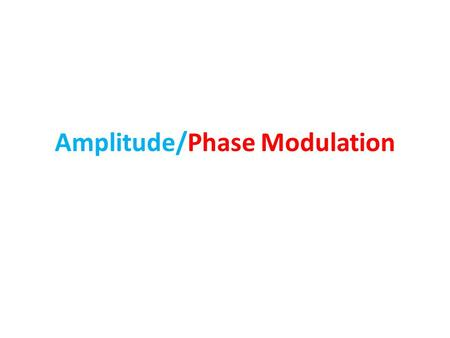 Amplitude/Phase Modulation. Baseband and carrier communications The term baseband refers to a band of frequencies of signal generated by a information.