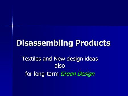Disassembling Products Textiles and New design ideas also for long-term Green Design.