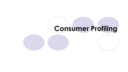 Consumer Profiling. How does it work? Business Consumers Market products to consumers Select products to purchase.
