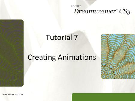 Tutorial 7 Creating Animations. XP Objectives Learn about animation Create a timeline Add AP divs and graphics to a timeline Move and resize animation.