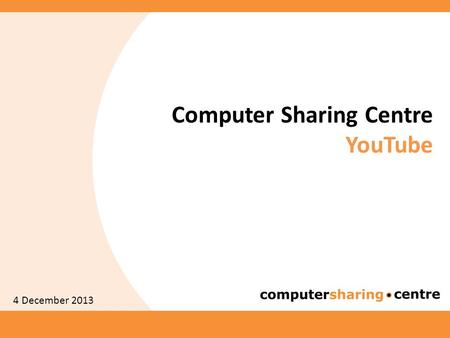 Computer Sharing Centre YouTube 4 December 2013. YouTube - Agenda 2  YouTube introduction  How to set up a YouTube (also Google) account  How to find.