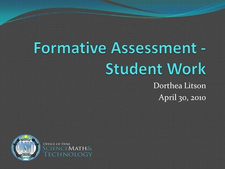 Dorthea Litson April 30, 2010. Purposes of Assessment Purposes of Assessment Making instructional decisions Monitoring student progress Evaluating programs.