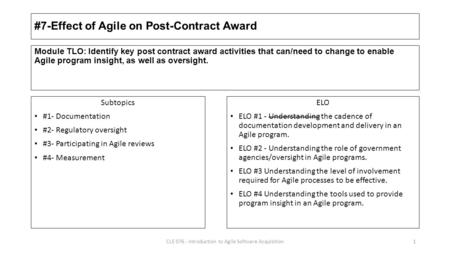 #7-Effect of Agile on Post-Contract Award Subtopics #1- Documentation #2- Regulatory oversight #3- Participating in Agile reviews #4- Measurement ELO ELO.