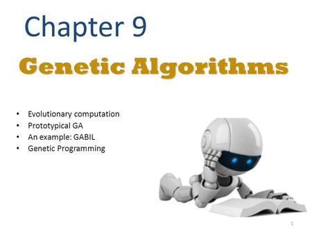 Genetic Algorithms Chapter 9 Evolutionary computation Prototypical GA An example: GABIL Genetic Programming 1.