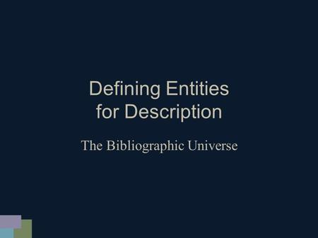 Defining Entities for Description The Bibliographic Universe.