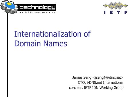 Internationalization of Domain Names James Seng CTO, i-DNS.net International co-chair, IETF IDN Working Group.