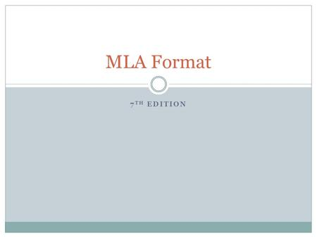 7 TH EDITION MLA Format. UPPER LEFT HAND CORNER DOUBLE SPACED LIST: YOUR NAME, TEACHER'S NAME, COURSE TITLE, AND THE DATE THE DATE IS WRITTEN IN THIS.