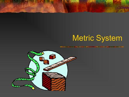 Metric System. SI System Standard International System of measurement – metrics Has seven base units and many other units derived from these seven.