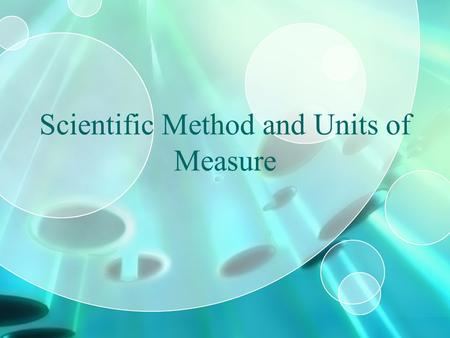 Scientific Method and Units of Measure. Do Now Try to write down the steps a scientist might use to solve a problem – this is called the scientific method.