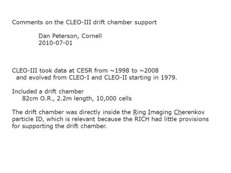 Comments on the CLEO-III drift chamber support Dan Peterson, Cornell 2010-07-01 CLEO-III took data at CESR from ~1998 to ~2008 and evolved from CLEO-I.