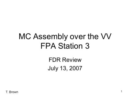 1 MC Assembly over the VV FPA Station 3 FDR Review July 13, 2007 T. Brown.