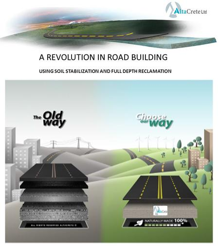 A REVOLUTION IN ROAD BUILDING USING SOIL STABILIZATION AND FULL DEPTH RECLAMATION.