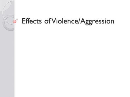 Effects of Violence/Aggression. There's an assumption that violence affects the audience Research should be done to see if the assumption is true.