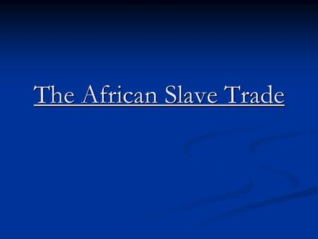The African Slave Trade. What was the first contact that Africans had with Europeans? What was the first contact that Africans had with Europeans?