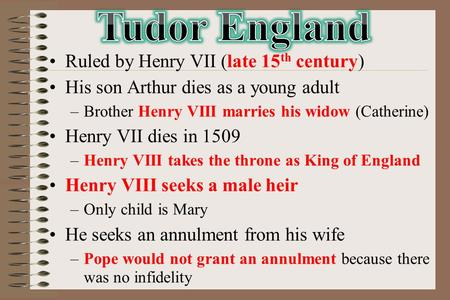 Ruled by Henry VII (late 15 th century) His son Arthur dies as a young adult –Brother Henry VIII marries his widow (Catherine) Henry VII dies in 1509 –Henry.