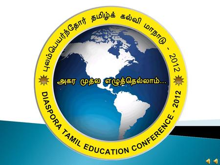 www.tamilhl.org புலம் பெயர்ந்தோர் தமிழ்க்கல்வி மாநாடு Theme: Challenges, Perspectives, Possibilities in teaching Tamil to the Diaspora.