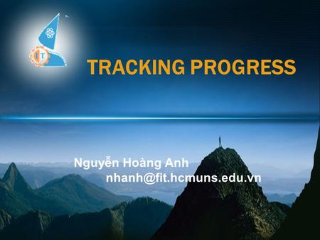 @ Faculty of Information Technology, UNS, 2008 TRACKING PROGRESS Nguyễn Hoàng Anh