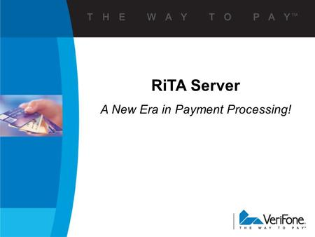 RiTA Server A New Era in Payment Processing!. 2 Mission Statement  To strengthen and defend our position as the trusted worldwide leader of the electronic.