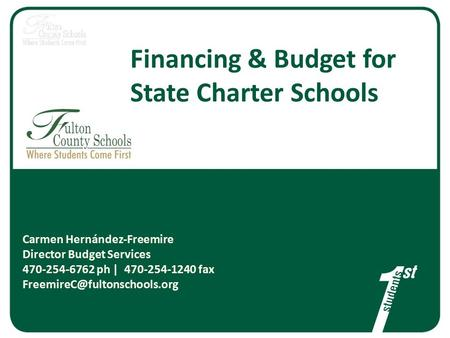 Financing & Budget for State Charter Schools Carmen Hernández-Freemire Director Budget Services 470-254-6762 ph | 470-254-1240 fax
