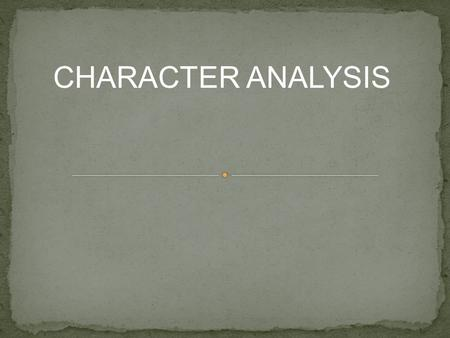 CHARACTER ANALYSIS. An actor must fully understand his character before he/she performs, so you must analyse your character thoroughly. Analysing your.
