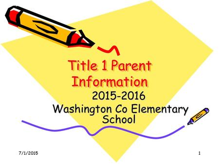 1 Title 1 Parent Information Title 1 Parent Information 2015-2016 Washington Co Elementary School Washington Co Elementary School 7/1/2015.