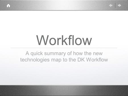 Workflow A quick summary of how the new technologies map to the DK Workflow.