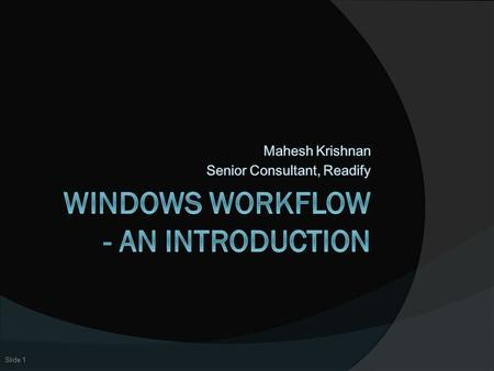 Slide 1. Agenda  Introduction to Windows Workflow What is it? What are activities? Hosting  Out of the box Activities  Custom Activities and Dependency.