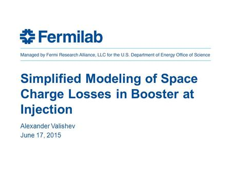 Simplified Modeling of Space Charge Losses in Booster at Injection Alexander Valishev June 17, 2015.