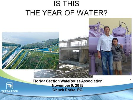 IS THIS THE YEAR OF WATER?. Florida Section WateReuse Association November 9, 2015 Chuck Drake, PG.