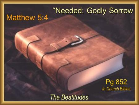 """Needed: Godly Sorrow Matthew 5:4 The Beatitudes Pg 852"