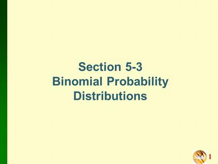 Slide Slide 1 Section 5-3 Binomial Probability Distributions.
