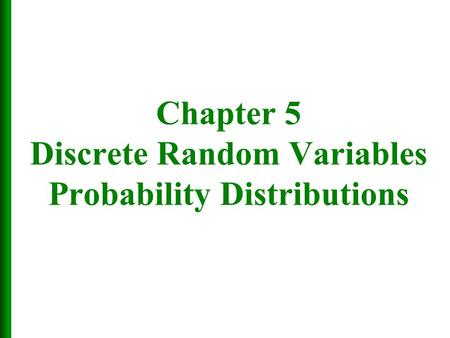 Chapter 5 Discrete Random Variables Probability Distributions.