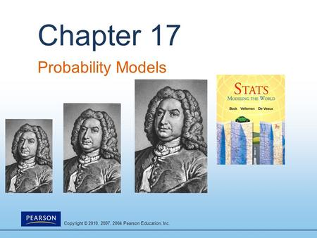 Copyright © 2010, 2007, 2004 Pearson Education, Inc. Chapter 17 Probability Models.