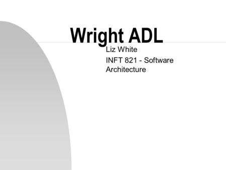 Wright ADL Liz White INFT 821 - Software Architecture.