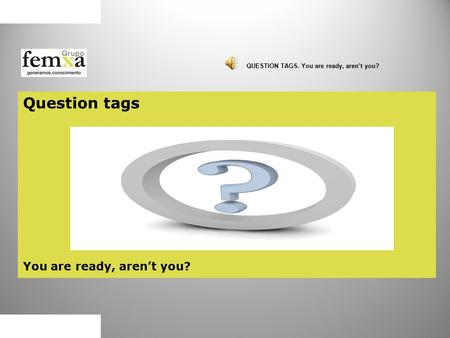 Question tags You are ready, aren't you? QUESTION TAGS. You are ready, aren't you?