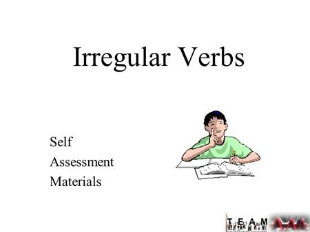 Irregular Verbs Self Assessment Materials. COMMON IRREGULAR VERBS blow PresentPastPast Participle ??? Can you list these verb forms?