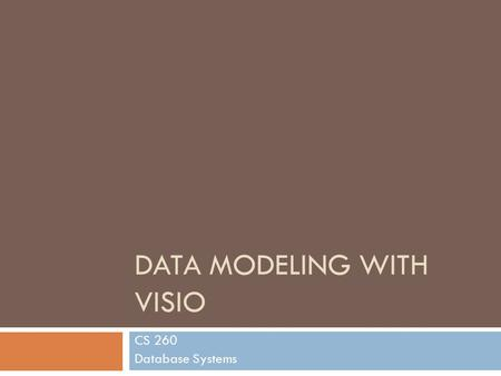 DATA MODELING WITH VISIO CS 260 Database Systems.