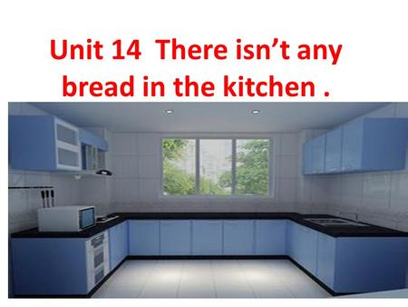 Unit 14 There isn't any bread in the kitchen. carrots milk chicken cheese tomatoes fishpineapples potatoes bread coconuts water rice lemons eggs chocolates.