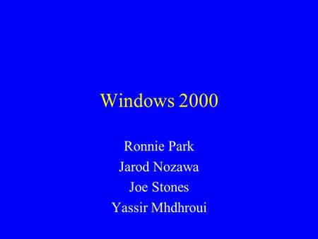Windows 2000 Ronnie Park Jarod Nozawa Joe Stones Yassir Mhdhroui.