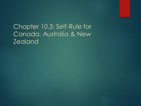 Chapter 10.3: Self-Rule for Canada, Australia & New Zealand.