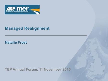 Managed Realignment Natalie Frost TEP Annual Forum, 11 November 2015.