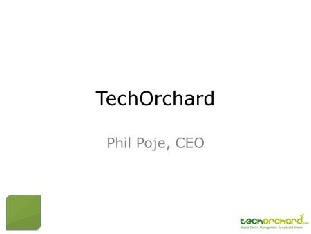 TechOrchard Phil Poje, CEO. Benefits and Risks Data Breaches BYOD Mobile Device Management.