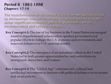 Key Concept 6.1: The rise of big business in the United <strong>States</strong> encouraged massive migrations and urbanization, sparked government and popular efforts to.