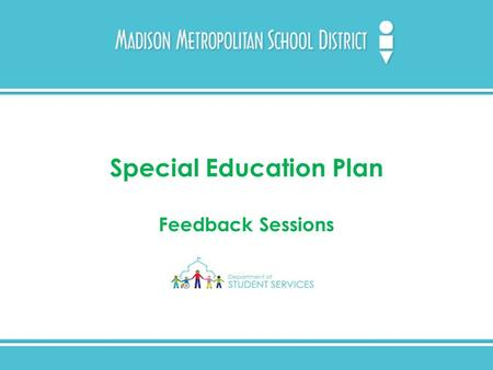 Special Education Plan Feedback Sessions. Agenda Welcome and Introductions Department of Student Services Purpose Why are we updating the Special Education.