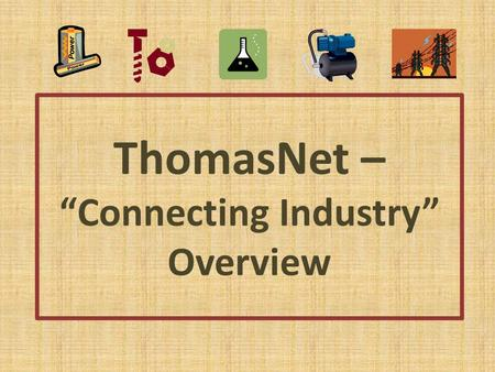 "ThomasNet – ""Connecting Industry"" Overview. ThomasNet Comprehensive Database Used to find manufacturers, distributors and service providers of industrial."