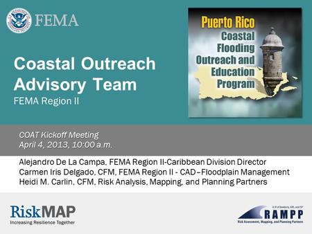 Coastal Outreach Advisory Team FEMA Region II COAT Kickoff Meeting April 4, 2013, 10:00 a.m. Alejandro De La Campa, FEMA Region II-Caribbean Division Director.