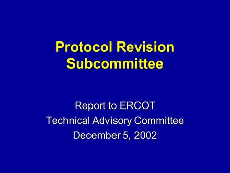 Protocol Revision Subcommittee Report to ERCOT Technical Advisory Committee December 5, 2002.