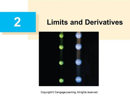 Copyright © Cengage Learning. All rights reserved. 2 Limits and Derivatives.